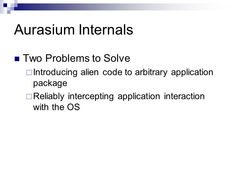 Aurasium Internals Two Problems to Solve  Introducing alien code to arbitrary application package  Reliably intercepting application interaction with the OS