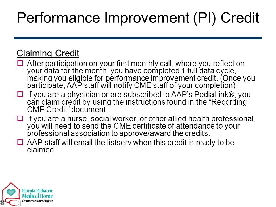Performance Improvement (PI) Credit Claiming Credit  After participation on your first monthly call, where you reflect on your data for the month, you have completed 1 full data cycle, making you eligible for performance improvement credit.