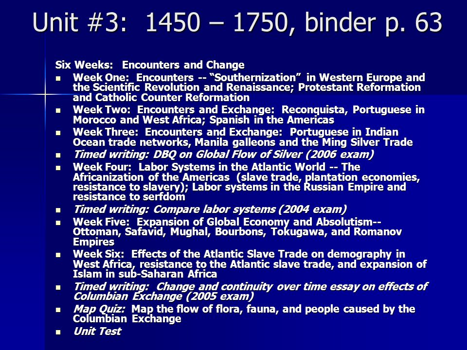 "Unit #3: 1450 – 1750, binder p. 63 Six Weeks: Encounters and Change Week One: Encounters -- ""Southernization"" in Western Europe and the Scientific Rev"
