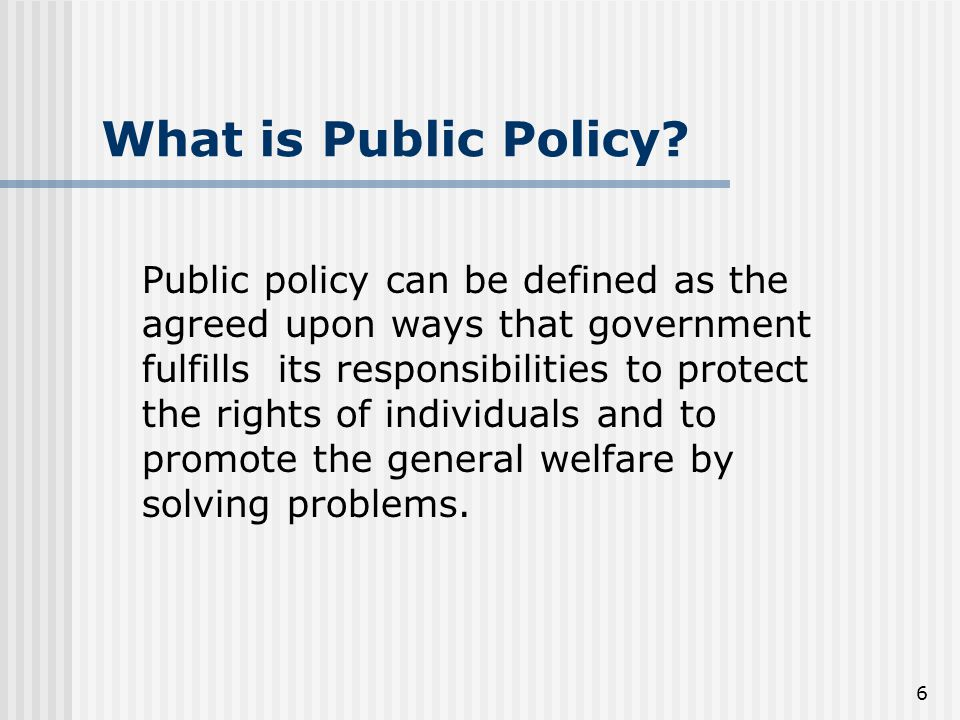 6 What is Public Policy.