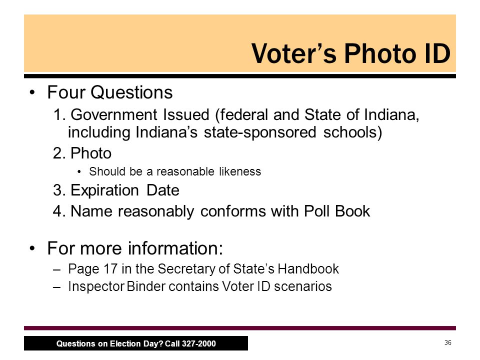 36 Questions on Election Day.Call 327-2000 Voter's Photo ID Four Questions 1.