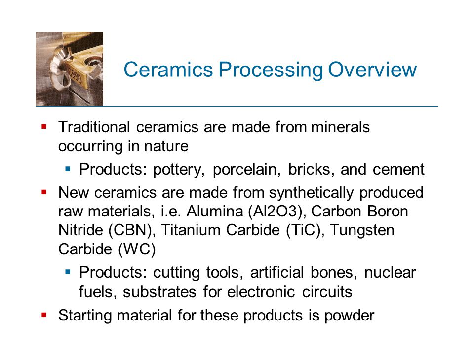 Processing of New Ceramics  Manufacturing sequence for new ceramics can be summarized in the following steps: 1.Preparation of starting materials 2.Shaping 3.Sintering 4.Finishing  While the sequence is nearly the same as for the traditional ceramics, the details are often quite different