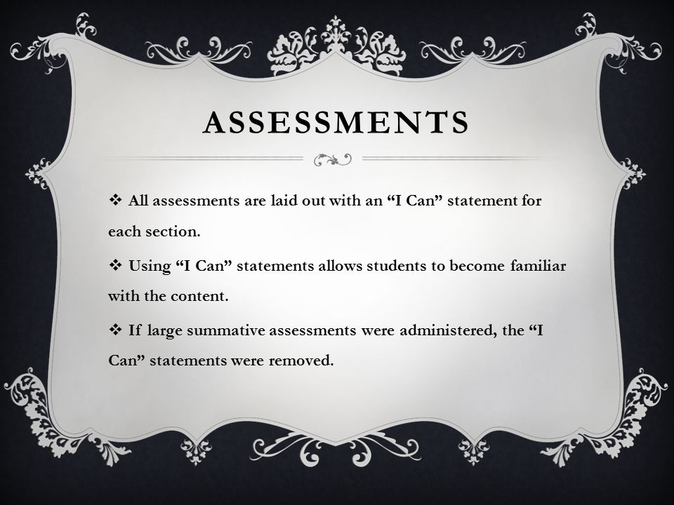 ASSESSMENTS  All assessments are laid out with an I Can statement for each section.
