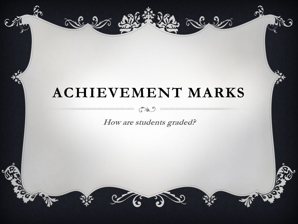 ACHIEVEMENT MARKS How are students graded?