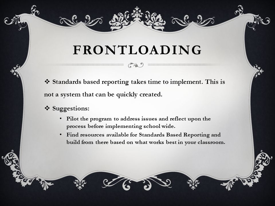 FRONTLOADING  Standards based reporting takes time to implement.
