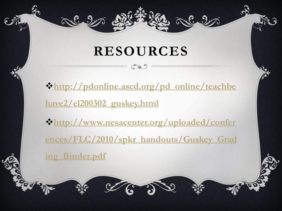 RESOURCES  http://pdonline.ascd.org/pd_online/teachbe have2/el200302_guskey.html http://pdonline.ascd.org/pd_online/teachbe have2/el200302_guskey.htm