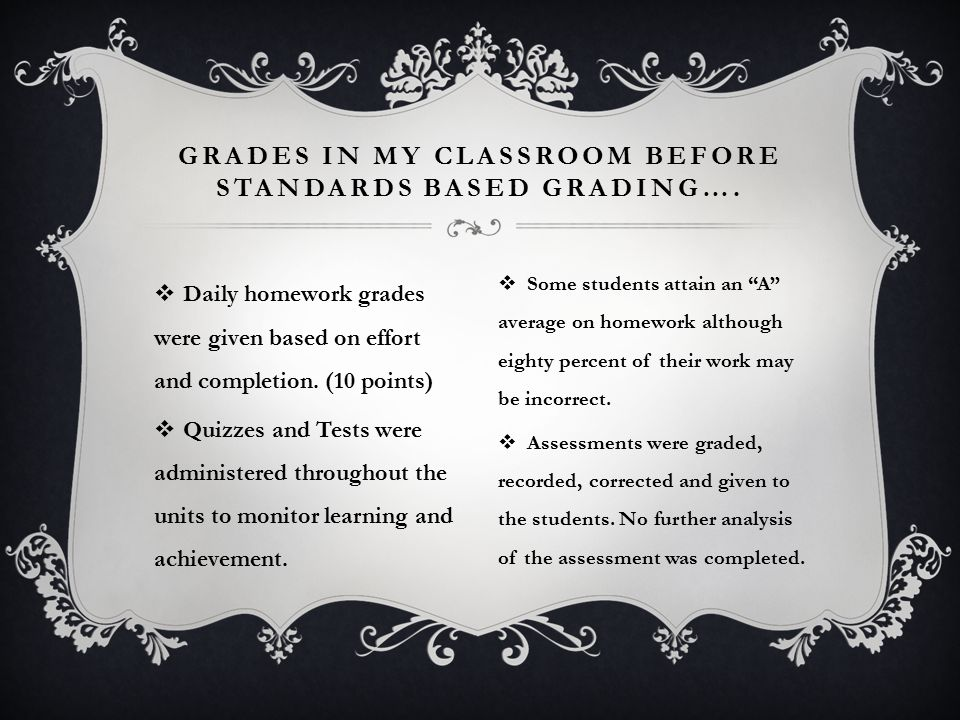  Daily homework grades were given based on effort and completion. (10 points)  Quizzes and Tests were administered throughout the units to monitor l