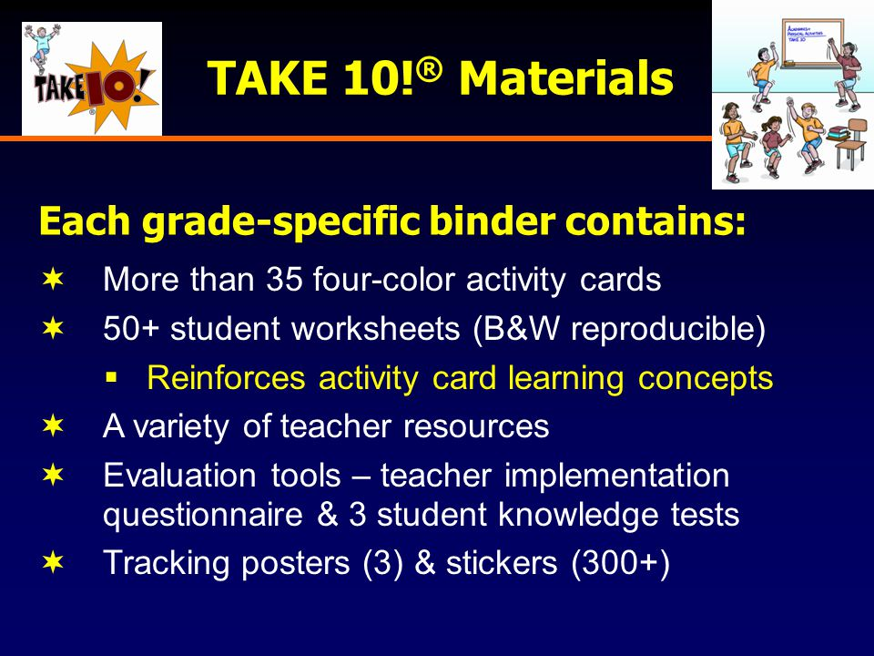 TAKE 10! ® Materials  More than 35 four-color activity cards  50+ student worksheets (B&W reproducible)  Reinforces activity card learning concepts
