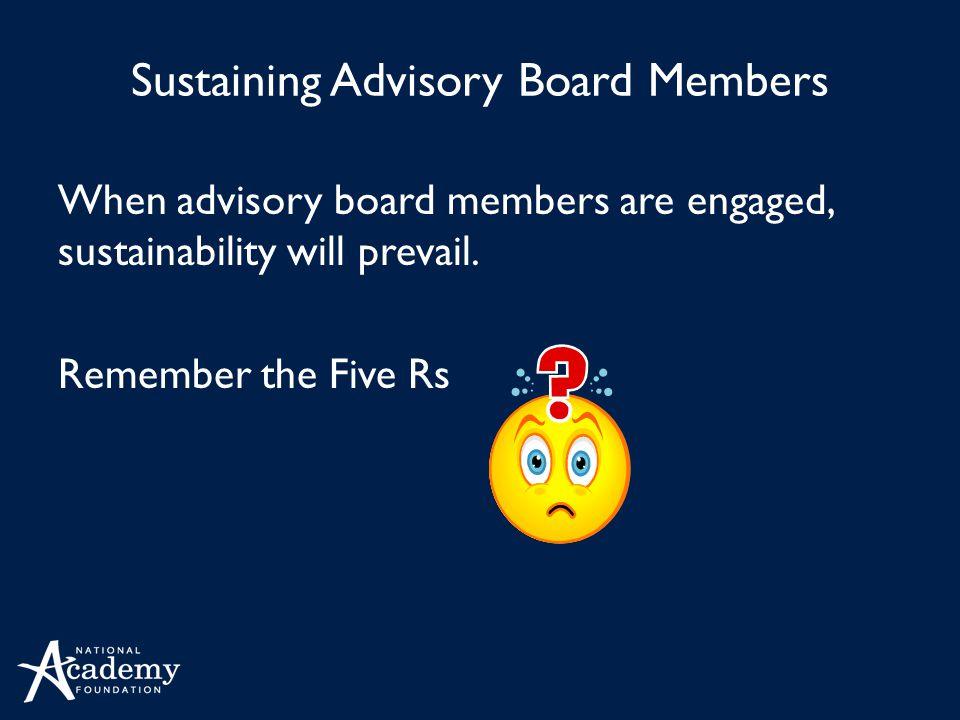 Sustaining Advisory Board Members When advisory board members are engaged, sustainability will prevail.