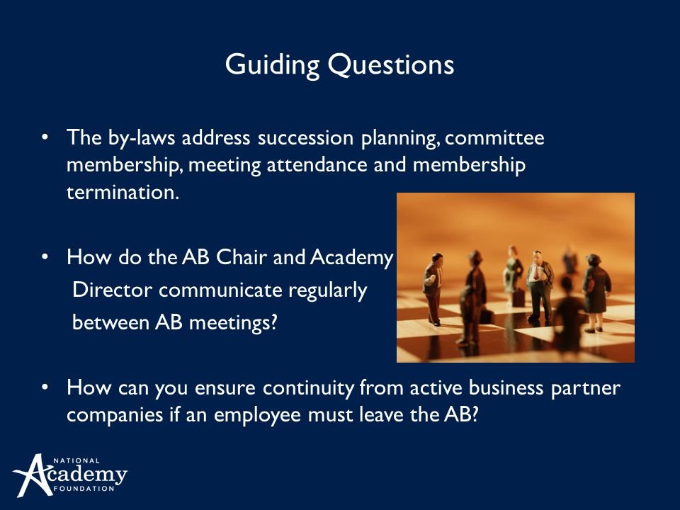 Guiding Questions The by-laws address succession planning, committee membership, meeting attendance and membership termination.