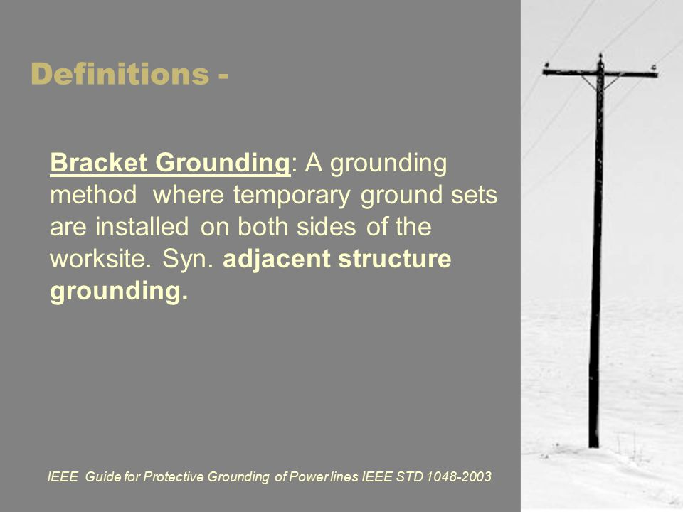 Definitions - Bracket Grounding: A grounding method where temporary ground sets are installed on both sides of the worksite.