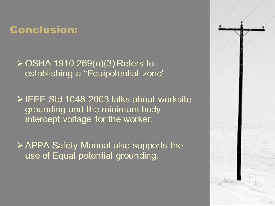 Conclusion:  OSHA 1910.269(n)(3) Refers to establishing a Equipotential zone  IEEE Std.1048-2003 talks about worksite grounding and the minimum body intercept voltage for the worker.