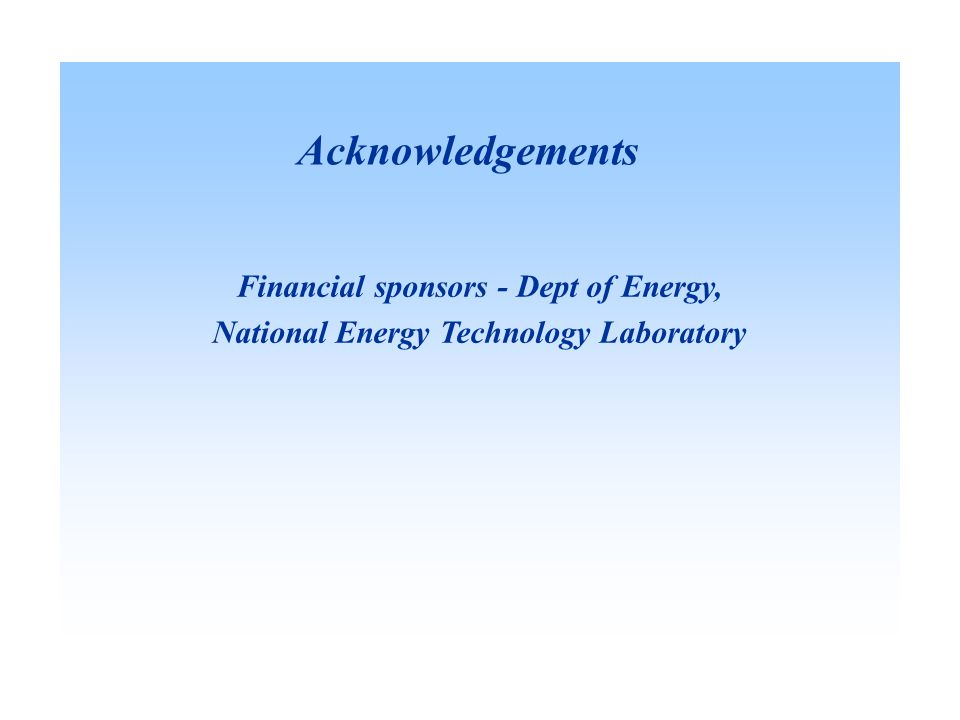 Financial sponsors - Dept of Energy, National Energy Technology Laboratory Acknowledgements
