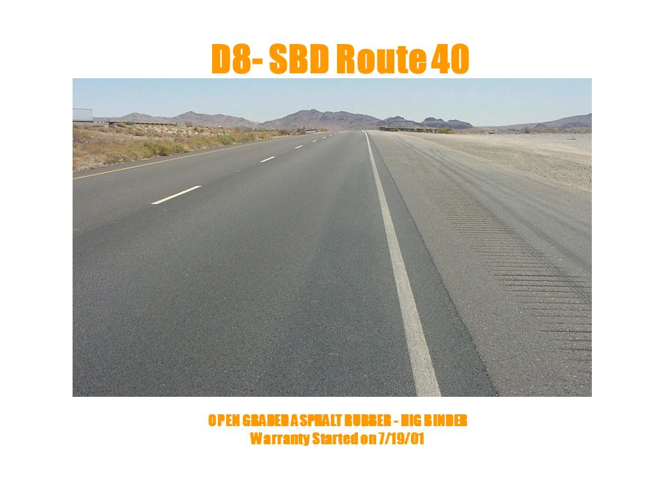 D8- SBD Route 40 OPEN GRADED ASPHALT RUBBER - HIG BINDER Warranty Started on 7/19/01