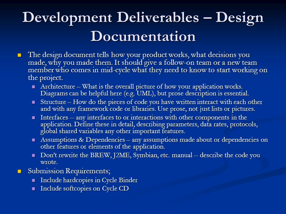 Development Deliverables – Test Documentation The test documentation is a description of the steps used to test a feature and logs of when these tests were conducted.