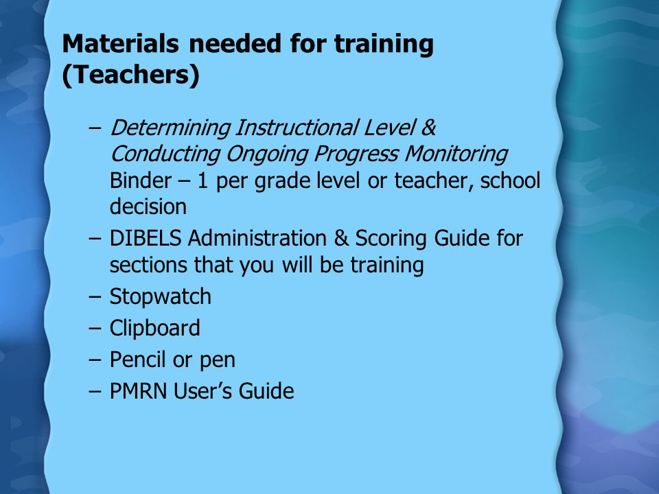 Materials needed for training (Teachers) –Determining Instructional Level & Conducting Ongoing Progress Monitoring Binder – 1 per grade level or teach