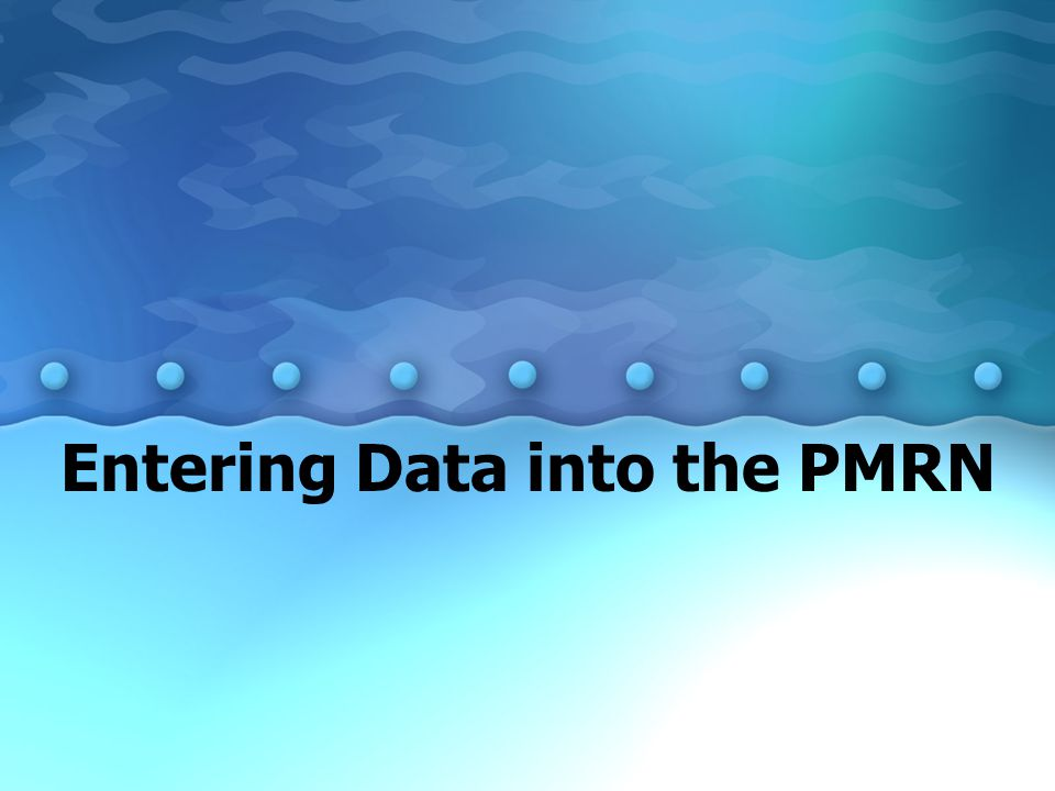 Entering Data into the PMRN