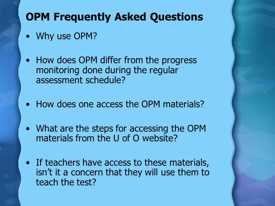 OPM Frequently Asked Questions Why use OPM.