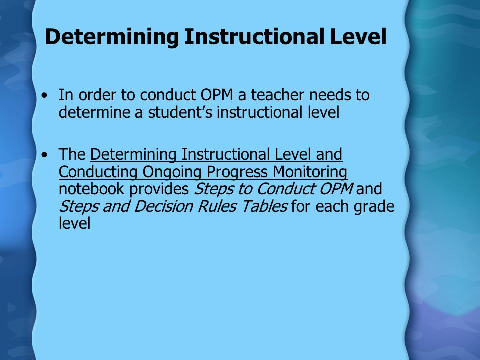 Steps to Conduct Ongoing Progress Monitoring The steps to conduct OPM are located in each grade level section of the notebook.