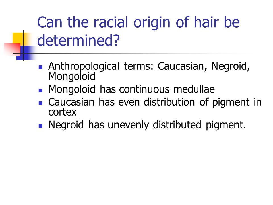 Can the racial origin of hair be determined.