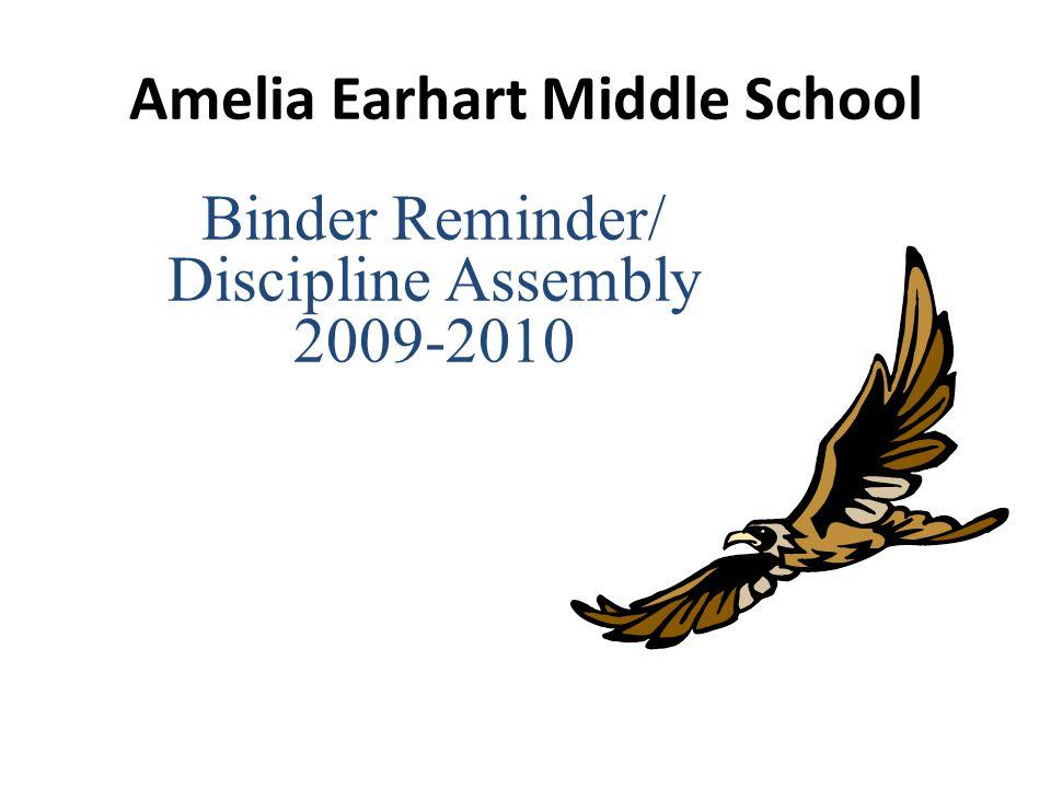 Amelia Earhart Middle School Binder Reminder/ Discipline Assembly 2009-2010