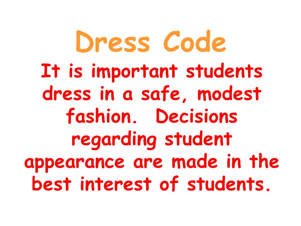 Dress Code It is important students dress in a safe, modest fashion.