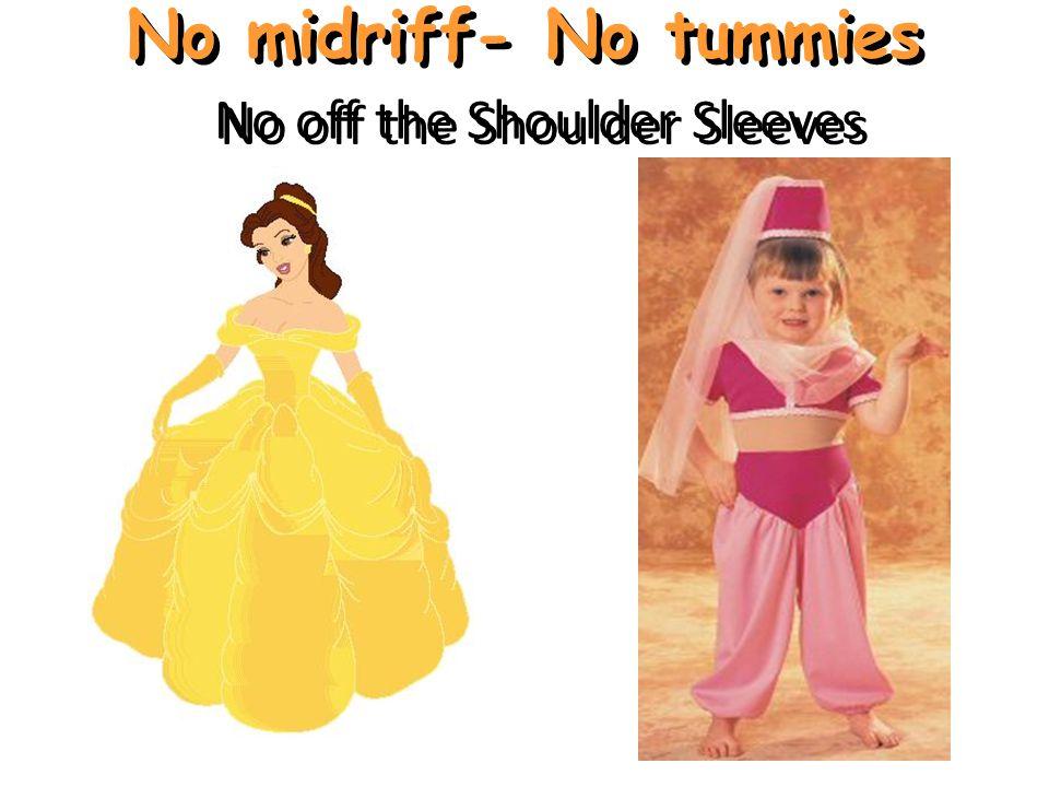 No midriff- No tummies No off the Shoulder Sleeves