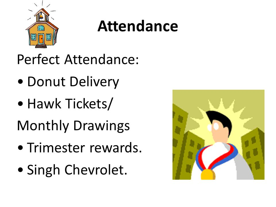 Attendance Perfect Attendance: Donut Delivery Hawk Tickets/ Monthly Drawings Trimester rewards.