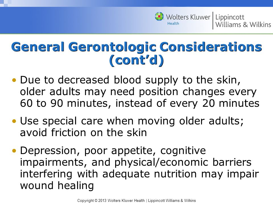 Copyright © 2013 Wolters Kluwer Health | Lippincott Williams & Wilkins Due to decreased blood supply to the skin, older adults may need position chang