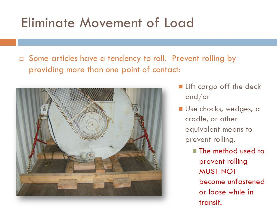 Eliminate Movement of Load  Some articles have a tendency to roll.