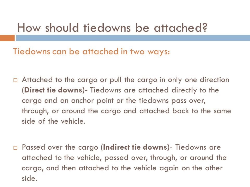 How should tiedowns be attached.