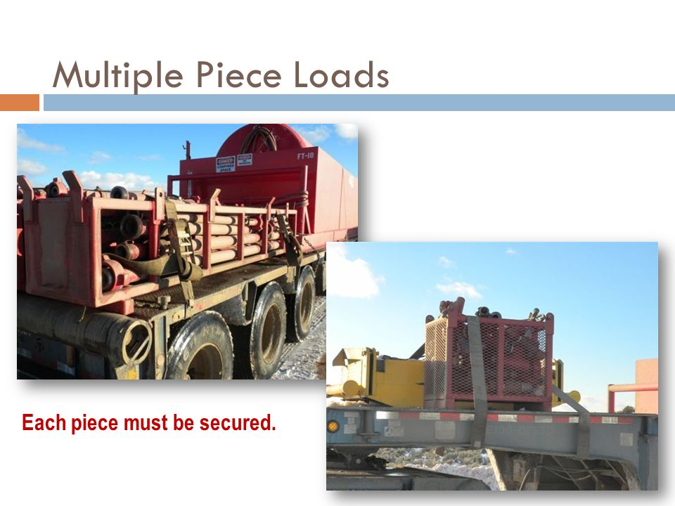 Multiple Piece Loads Each piece must be secured.