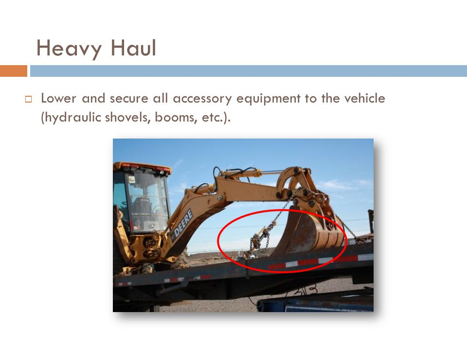 Heavy Haul  Lower and secure all accessory equipment to the vehicle (hydraulic shovels, booms, etc.).