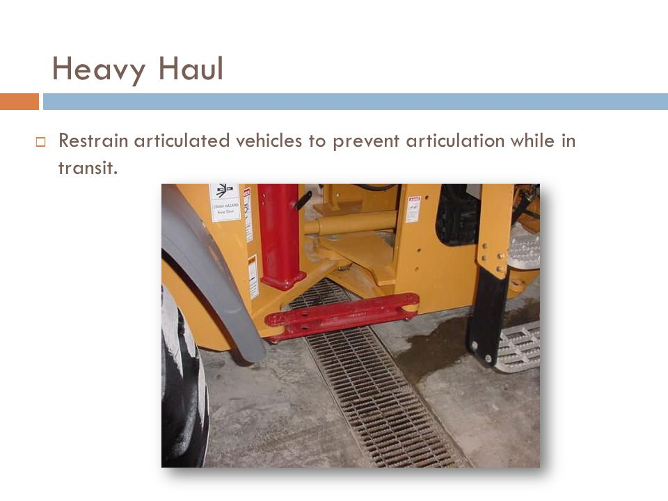 Heavy Haul  Restrain articulated vehicles to prevent articulation while in transit.