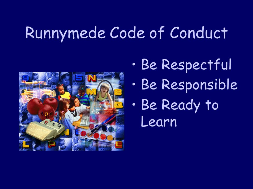 Runnymede Code of Conduct Be Respectful Be Responsible Be Ready to Learn