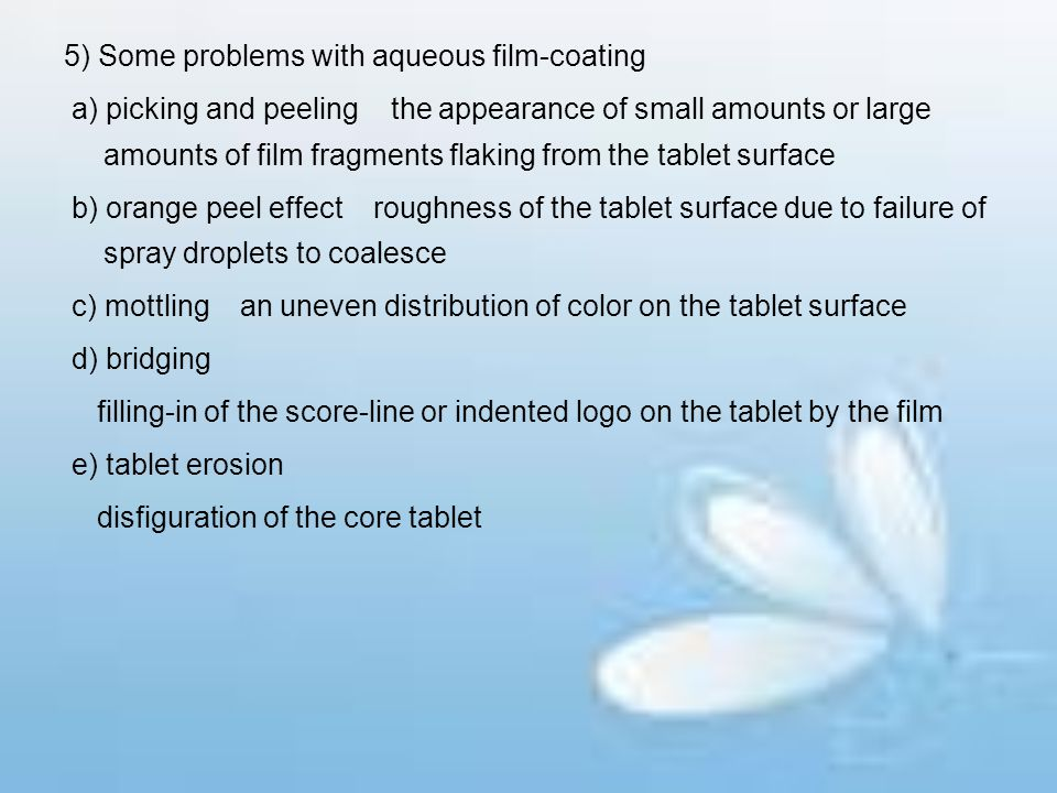 5) Some problems with aqueous film-coating a) picking and peeling the appearance of small amounts or large amounts of film fragments flaking from the