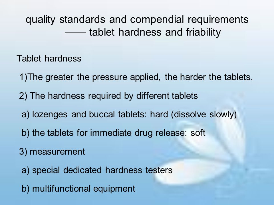 quality standards and compendial requirements —— tablet hardness and friability Tablet hardness 1)The greater the pressure applied, the harder the tab