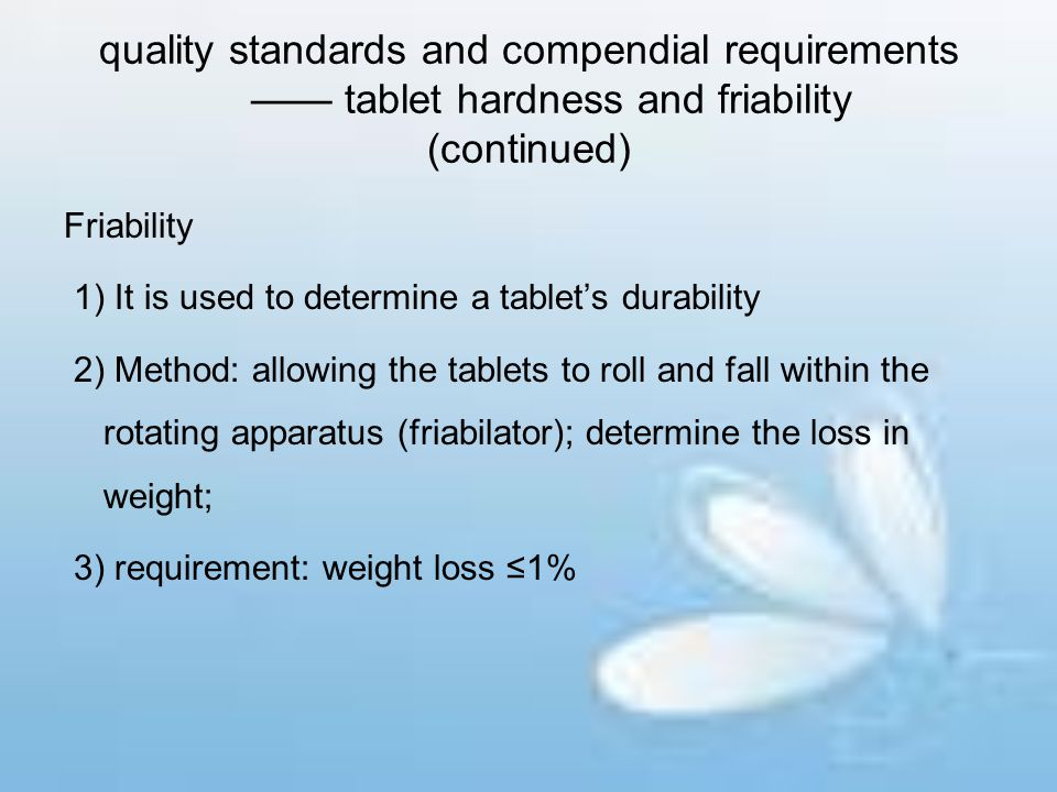 quality standards and compendial requirements —— tablet hardness and friability (continued) Friability 1) It is used to determine a tablet's durabilit