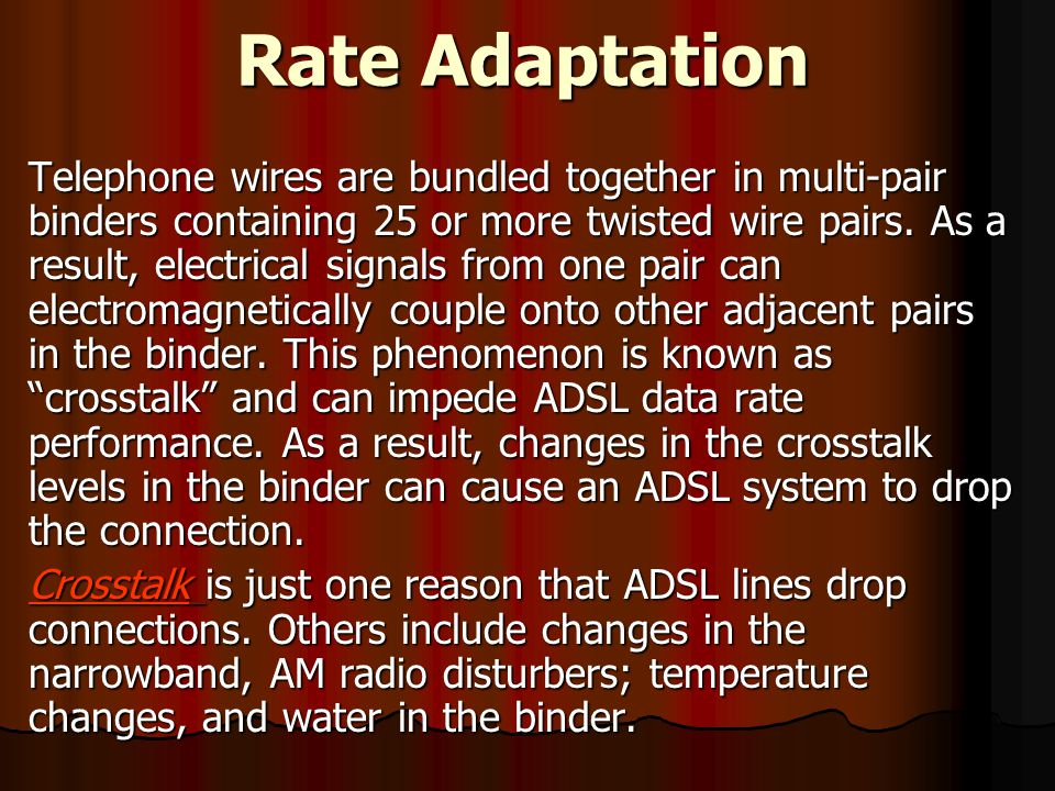 Rate Adaptation Telephone wires are bundled together in multi-pair binders containing 25 or more twisted wire pairs.