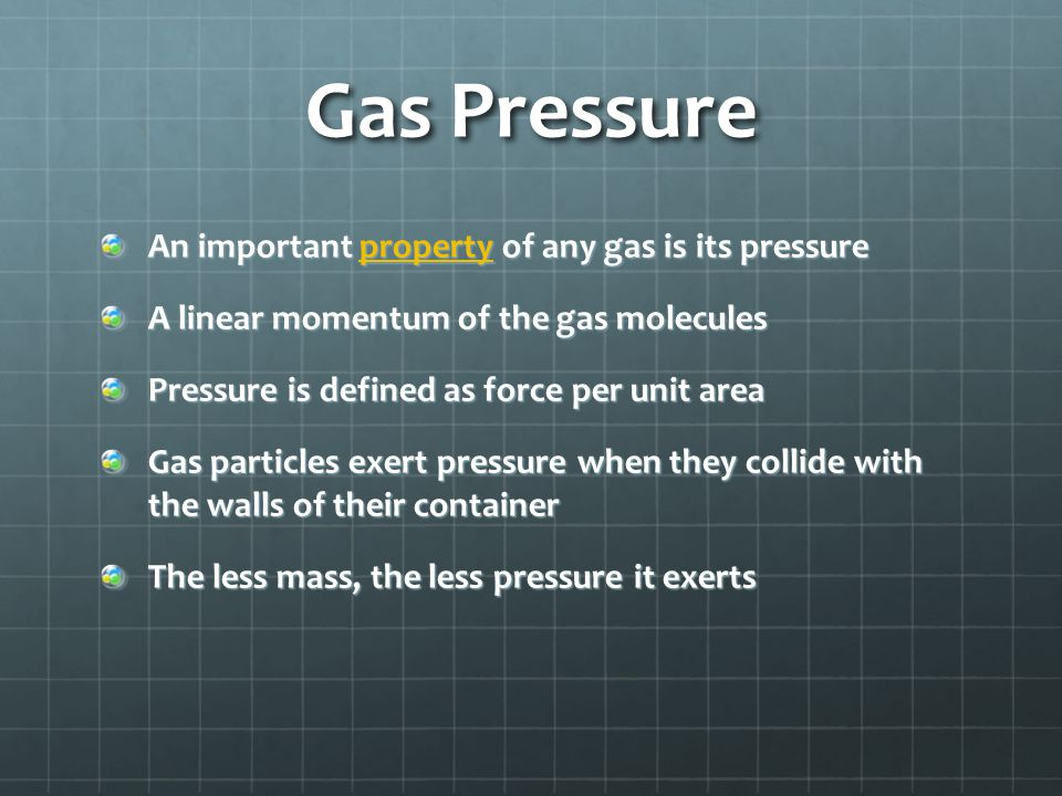 Gas Pressure (Continued) Temperature, volume and number of moles affect the pressure that a gas exerts The Earth is surrounded by an atmosphere that extends into space for hundreds of kilometers.