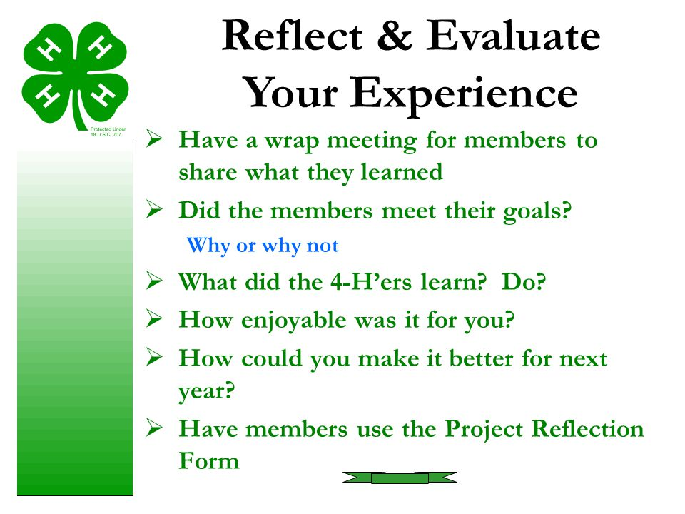  Have a wrap meeting for members to share what they learned  Did the members meet their goals? Why or why not  What did the 4-H'ers learn? Do?  Ho