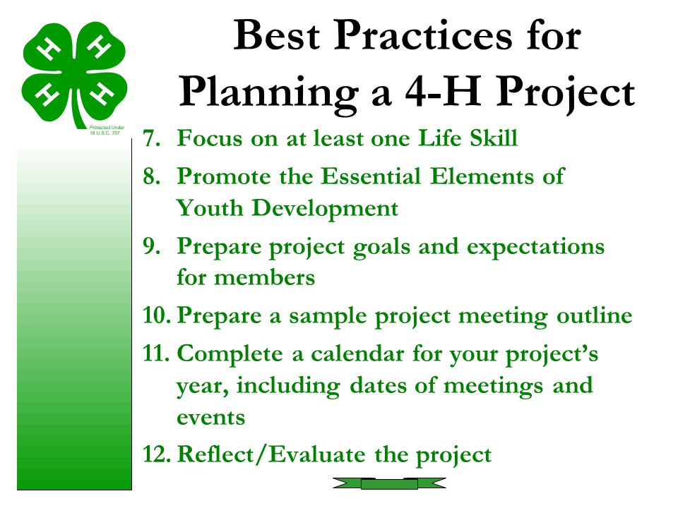 Best Practices for Planning a 4-H Project 7.Focus on at least one Life Skill 8.Promote the Essential Elements of Youth Development 9.Prepare project g