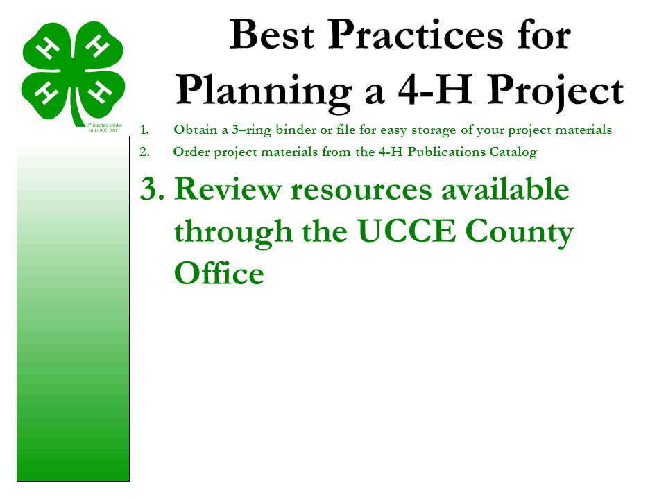 Best Practices for Planning a 4-H Project 1.Obtain a 3–ring binder or file for easy storage of your project materials 3.Review resources available thr