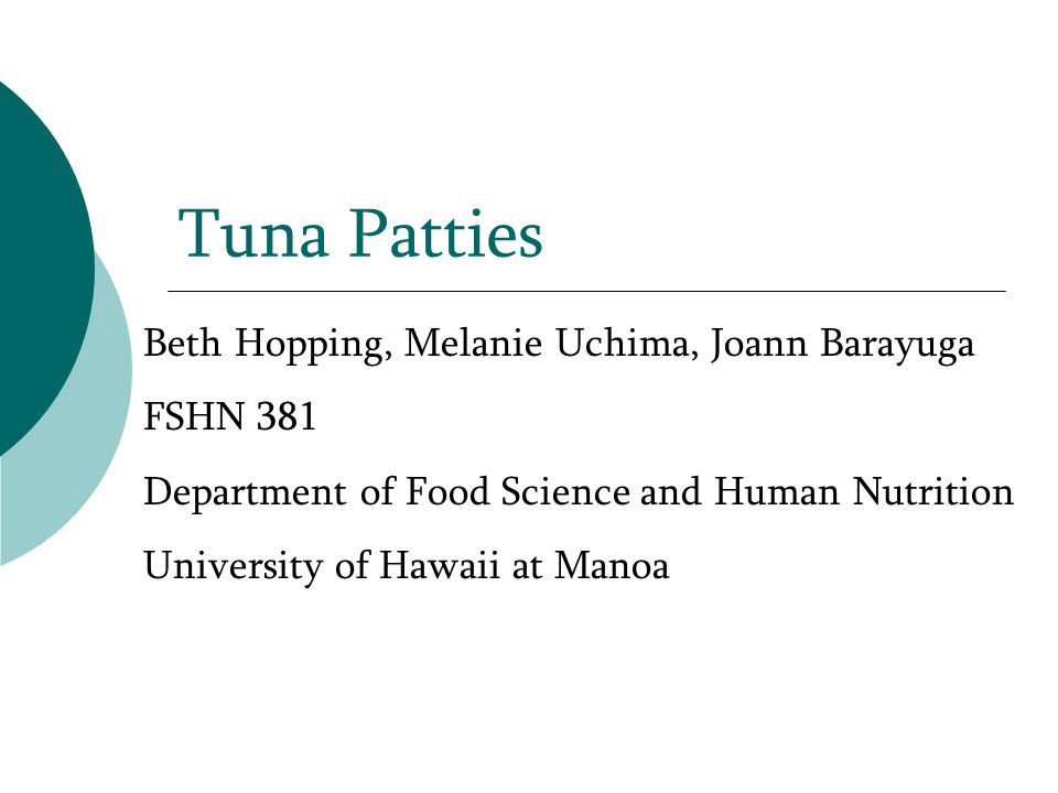 Tuna Patties Beth Hopping, Melanie Uchima, Joann Barayuga FSHN 381 Department of Food Science and Human Nutrition University of Hawaii at Manoa