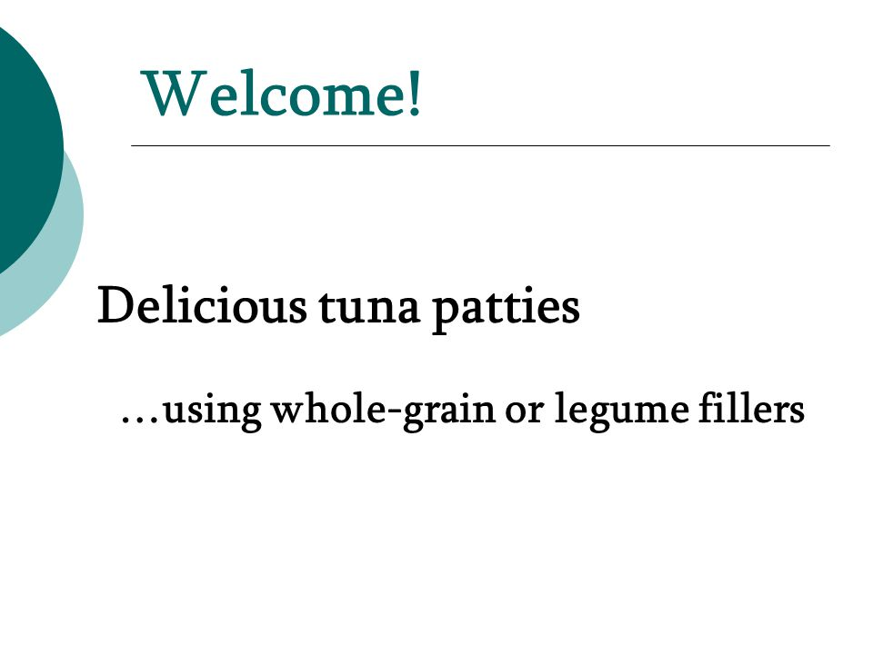 Welcome! Delicious tuna patties …using whole-grain or legume fillers