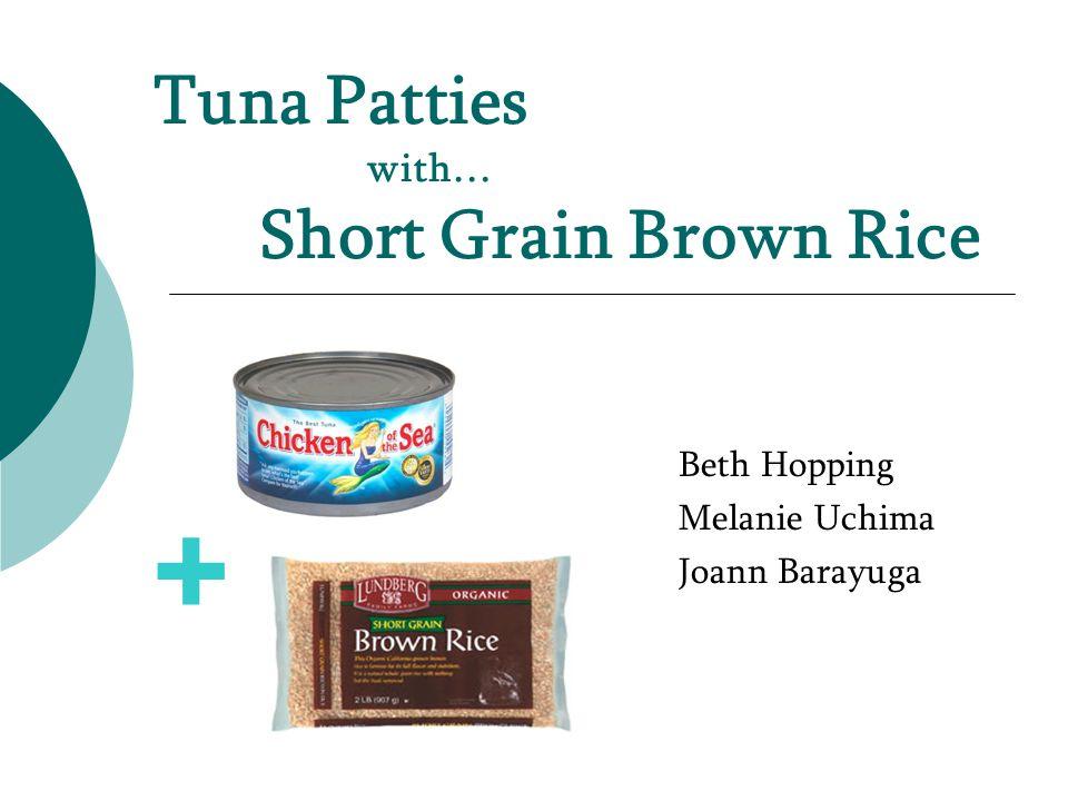 Tuna Patties with… Short Grain Brown Rice Beth Hopping Melanie Uchima Joann Barayuga +