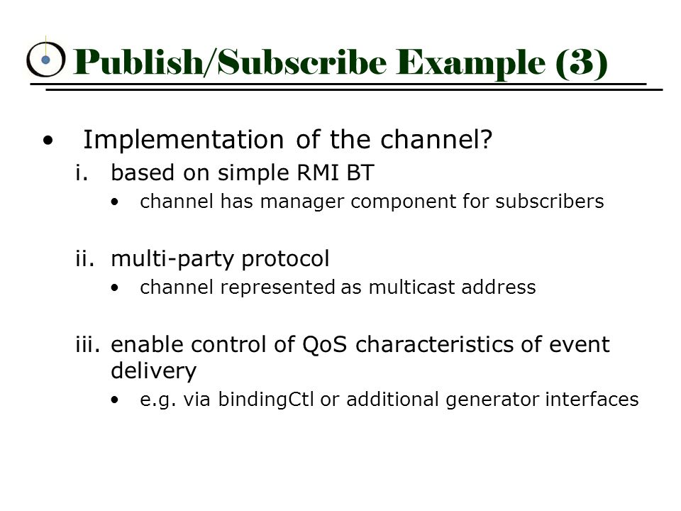 Publish/Subscribe Example (3) Implementation of the channel.