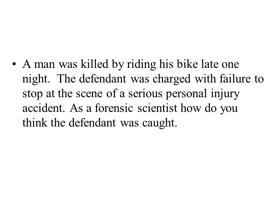 A man was killed by riding his bike late one night. The defendant was charged with failure to stop at the scene of a serious personal injury accident.