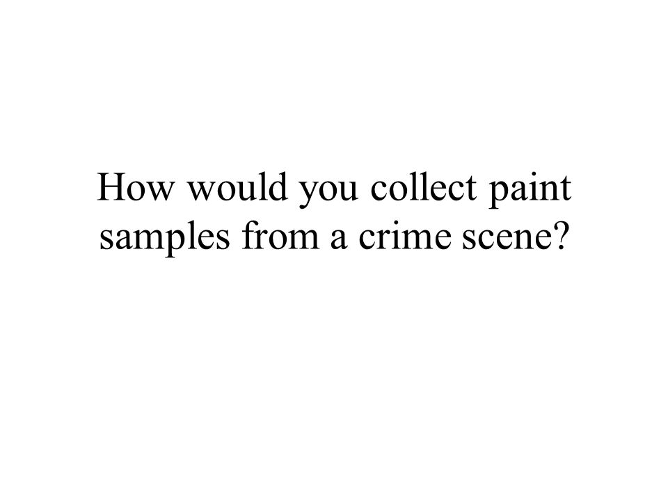How would you collect paint samples from a crime scene?