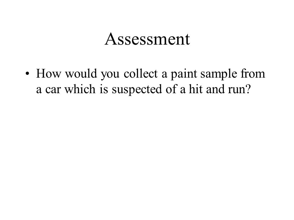 Assessment How would you collect a paint sample from a car which is suspected of a hit and run?